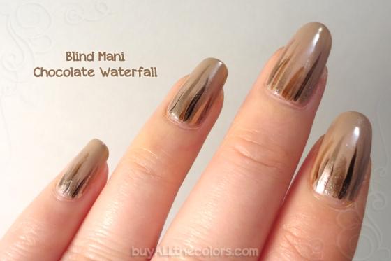 Blind Mani - Chocolate Waterfall